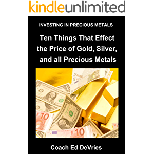 INVESTING IN GOLD AND SILVER AND PRECIOUS METALS - Savers Do Not Have to Be Losers - : Ten Things That Effect the Price…
