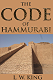 The Code of Hammurabi (The 282 oldest Babylonian laws from ancient Mesopotamia) - Annotated The influence that Ancient Near Eastern Religion and the Old Testament left upon humans