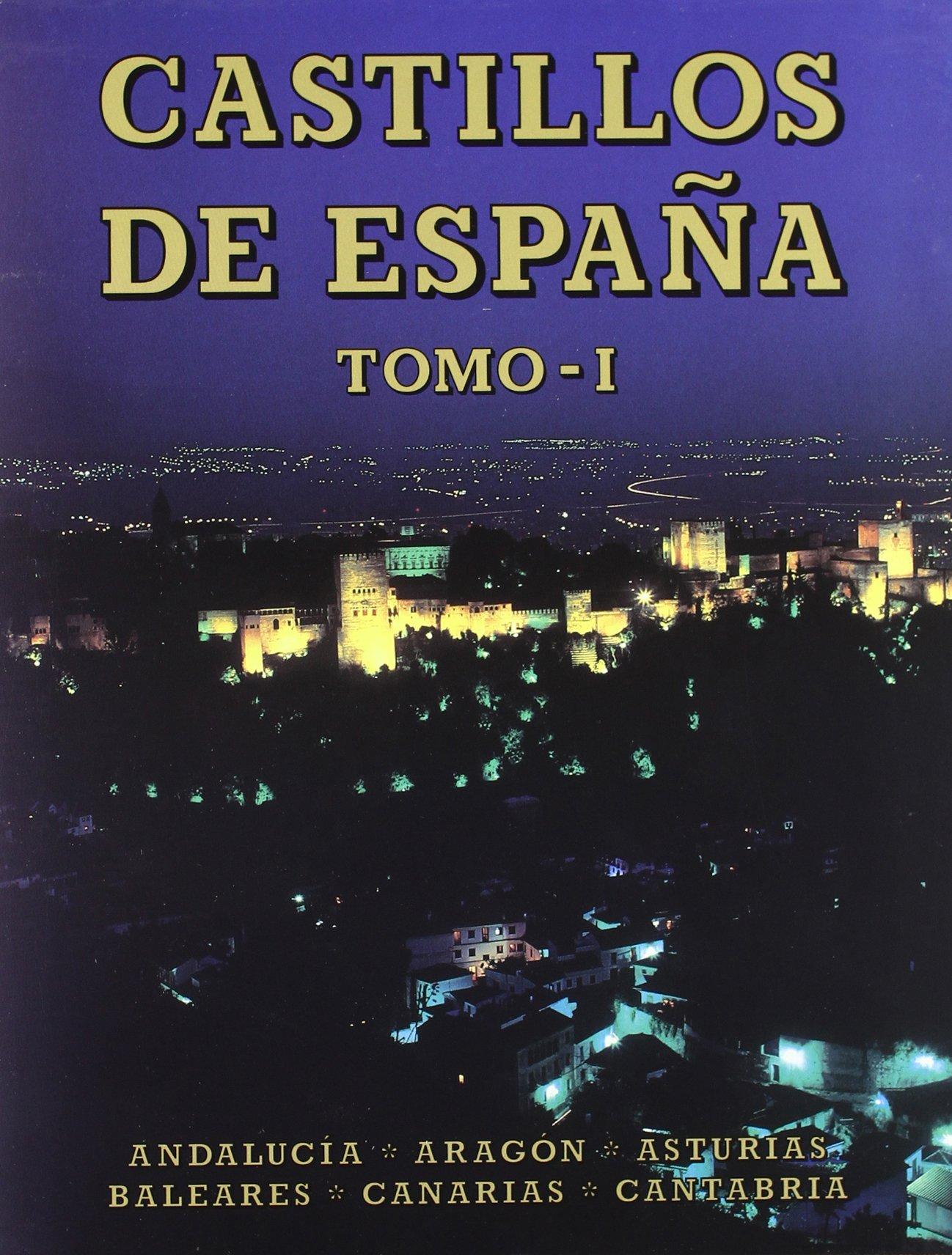 Castillos de España Tomo I: Andalucía, Aragón, Asturias, Baleares ...