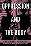 Oppression and the Body: Roots, Resistance, and Resolutions