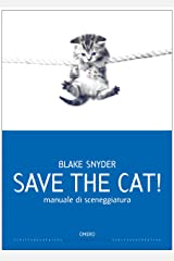 Save the cat! [edizione italiana]: Manuale di sceneggiatura (Scrittura creativa Vol. 9) (Italian Edition) Kindle Edition