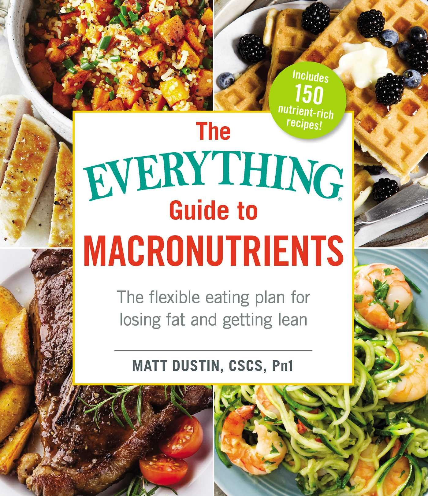 Download The Everything Guide to Macronutrients: The Flexible Eating Plan for Losing Fat and Getting Lean PDF