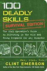 100 Deadly Skills: Survival Edition: The SEAL Operative's Guide to Surviving in the Wild and Being Prepared for Any Disaster Kindle Edition