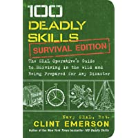 100 Deadly Skills: Survival Edition: The SEAL Operative's Guide to Surviving in the Wild and Being Prepared for Any…