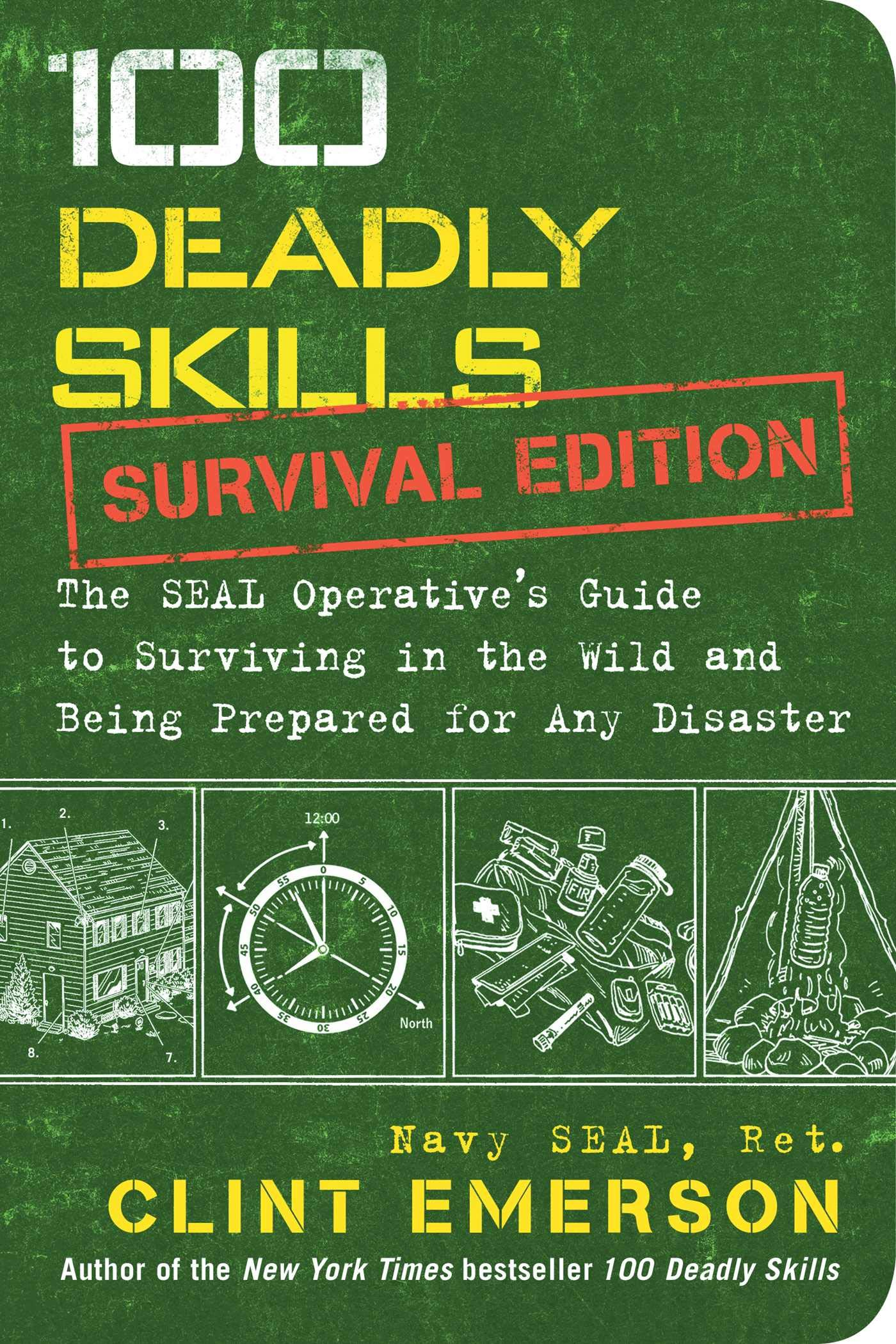 100 Deadly Skills: Survival Edition: The SEAL Operative's Guide to Surviving in the Wild and Being Prepared for Any Disaster by Atria Books