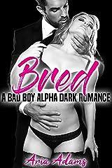 Bred: A bad-boy alpha dark romance Kindle Edition