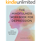 The Mindfulness Workbook for Depression: Effective Mindfulness Strategies to Cultivate Positivity from the Inside Out