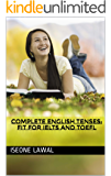 COMPLETE ENGLISH TENSES: Fit for IELTS and TOEFL (English Edition)