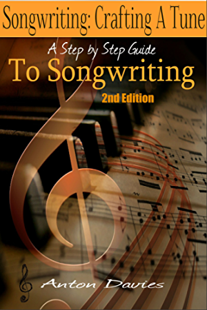 Songwriting - Crafting A Tune: A Step By Step Guide To Songwriting (2nd Edition) (singer; lyrics; music lyrics; singing; songwriter; writing songs)