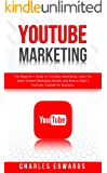 YouTube Marketing: The Beginner's Guide to YouTube Advertising. Learn the Video Content Marketing Secrets and How to Start a YouTube Channel for Business. ... Make Money from Home 2020. Book 3)