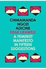 Dear Ijeawele, or a Feminist Manifesto in Fifteen Suggestions: The Inspiring Guide to Raising a Feminist Kindle Edition