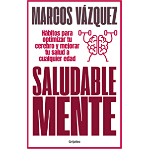 Saludable Mente: Hábitos para optimizar tu cerebro y mejorar tu salud a cualquier edad (Spanish Edition)