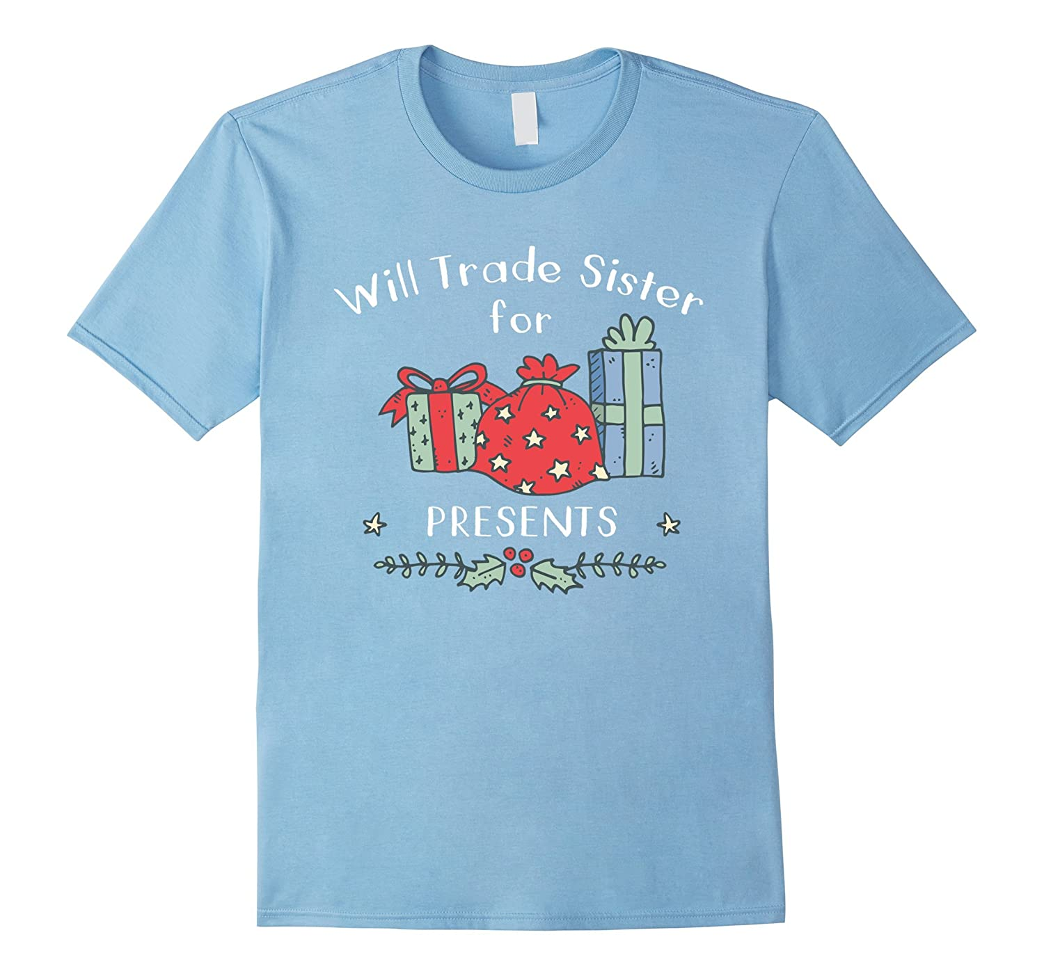 Will Trade Sister for Presents Funny Christmas Tshirt-FL