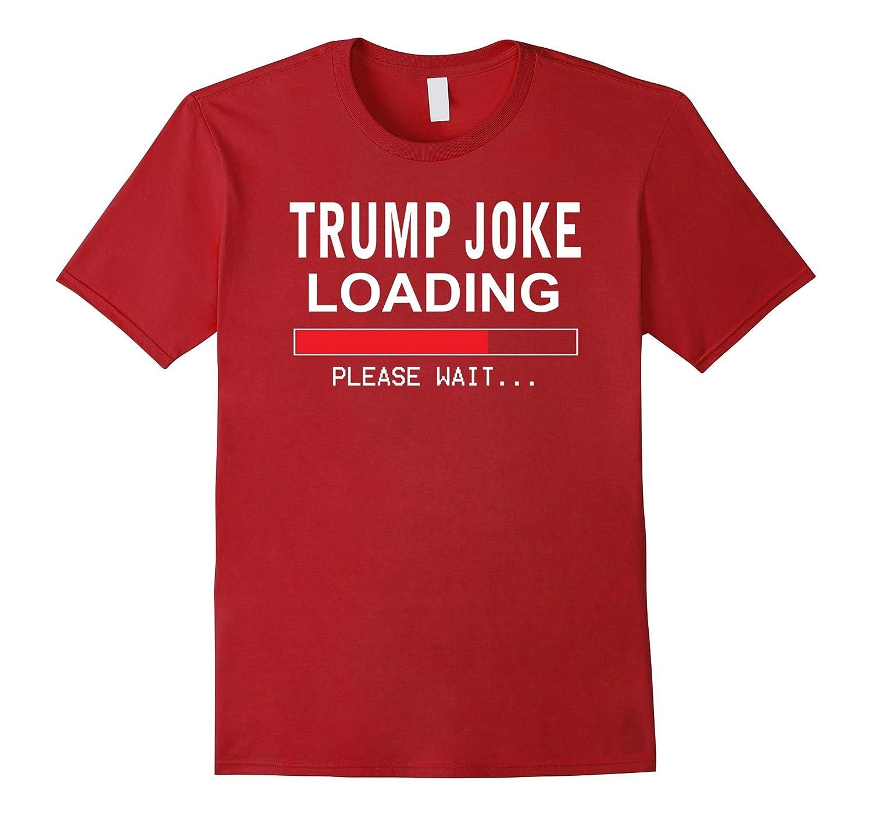 Funny Anti Donald Trump Shirt- Loading Trump Joke Shirt-Teeae