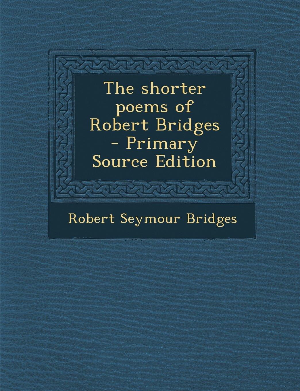 Read Online The Shorter Poems of Robert Bridges - Primary Source Edition pdf