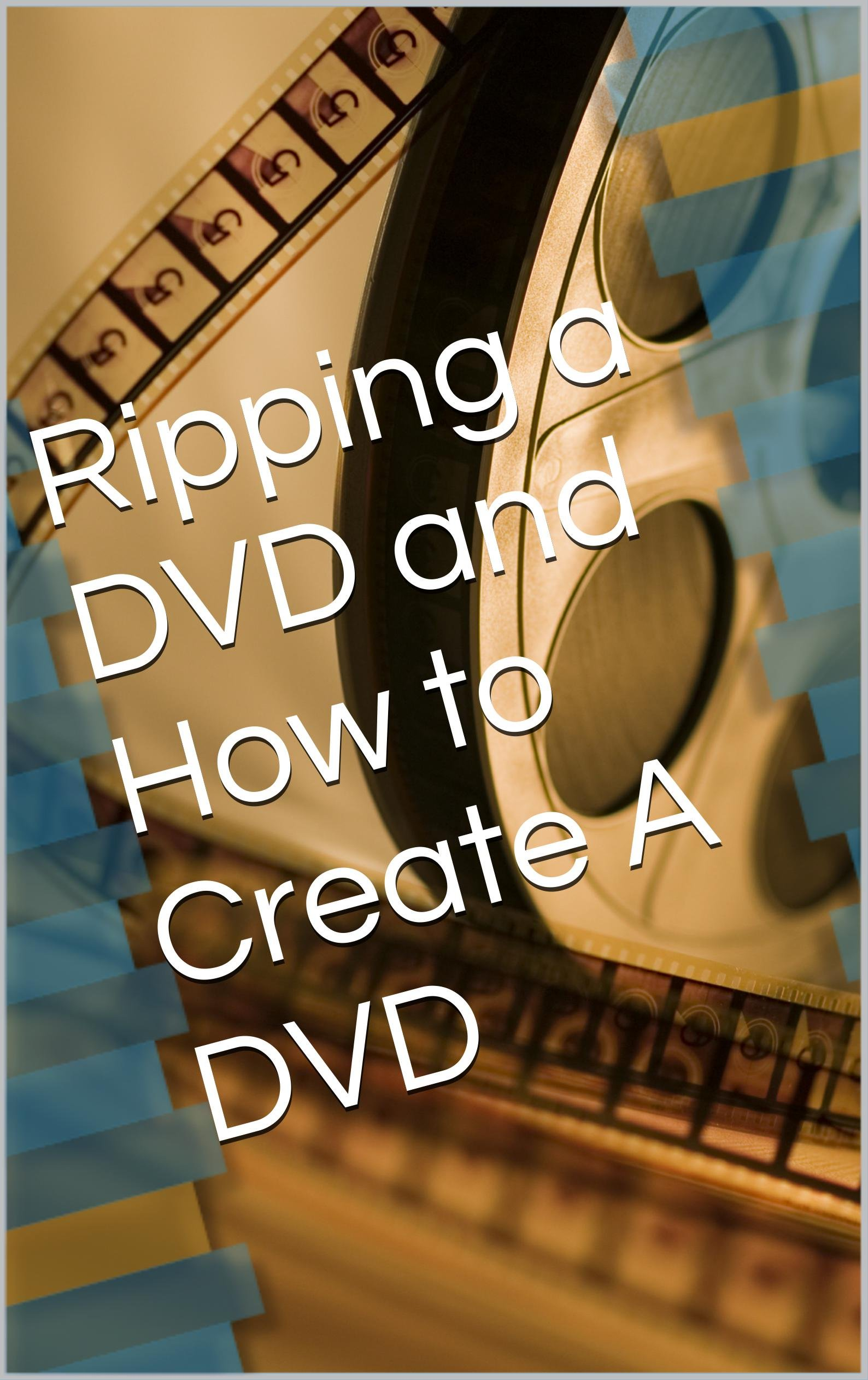 Ripping A DVD And How To Create A DVD  English Edition
