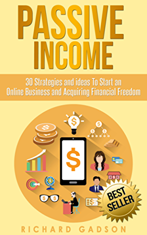 Passive Income: 30 Strategies and Ideas To Start an Online Business and Acquiring Financial Freedom (Passive Income; Online Business; Financial Freedom;)