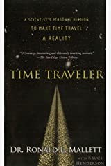 Time Traveler: A Scientist's Personal Mission to Make Time Travel a Reality Kindle Edition