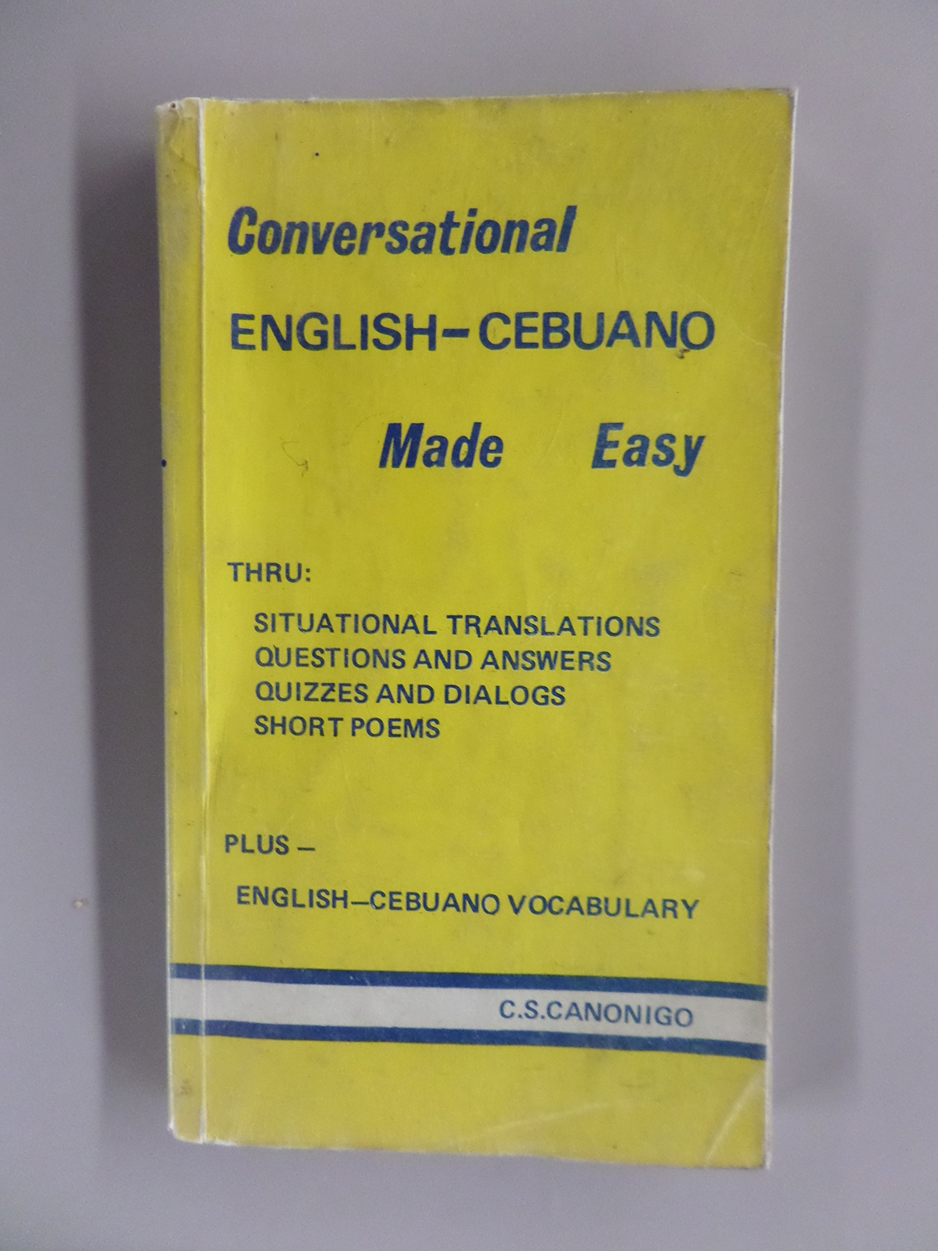 conversational english cebuano made easy thru situational conversational english cebuano made easy thru situational translations questions and answers quizzes and dialogs short poems plus english cebuano