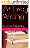 A+ Essay Writing: Structure & Outlining