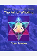 The Art of Wholing: Creative Consciousness for Change Kindle Edition