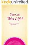 You Call This Life?: You are not who you appear to be... (Glimpses of Infinity Book 1)
