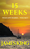 15 Weeks: First impressions of Thailand - Volume 1 (Thailand Diaries)