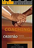 Coaching Cristão: Para Discipuladores