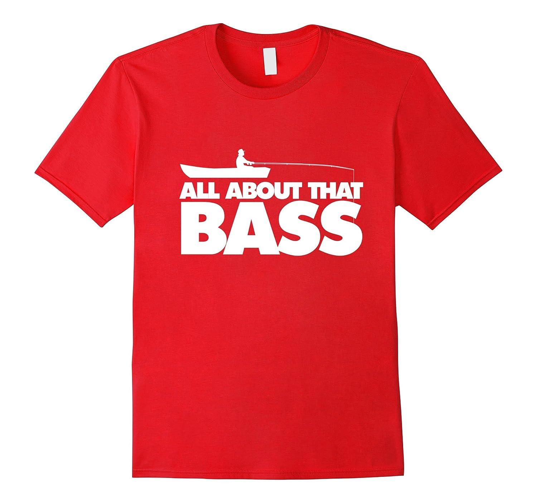 All about that bass shirt Largemouth Bass Fishing tshirt-CL