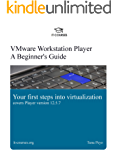 VMware Workstation Player: A Beginner's Guide: Your first steps into virtualization (English Edition)