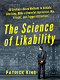 The Science of Likability: 60 Evidence-Based Methods to Radiate Charisma, Make a Powerful Impression, Win Friends, and Trigger Attraction [2019 Edition]