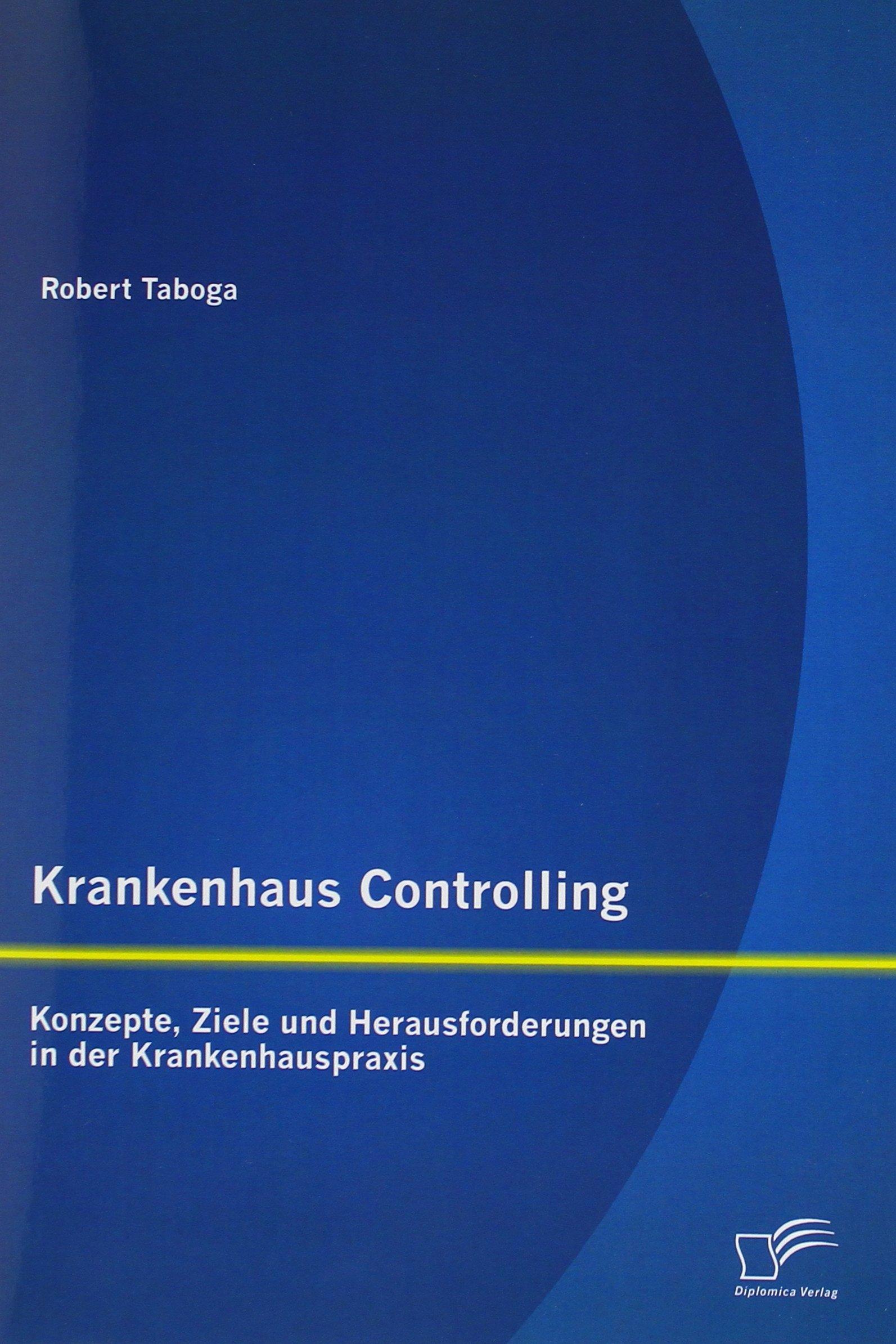 Krankenhaus Controlling: Konzepte, Ziele Und Herausforderungen in Der Krankenhauspraxis (German Edition) pdf