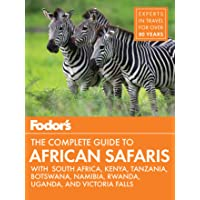 Fodor's the Complete Guide to African Safaris: with South Africa, Kenya, Tanzania, Botswana, Namibia, & Rwanda