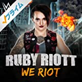 We Riot (Ruby Riott)