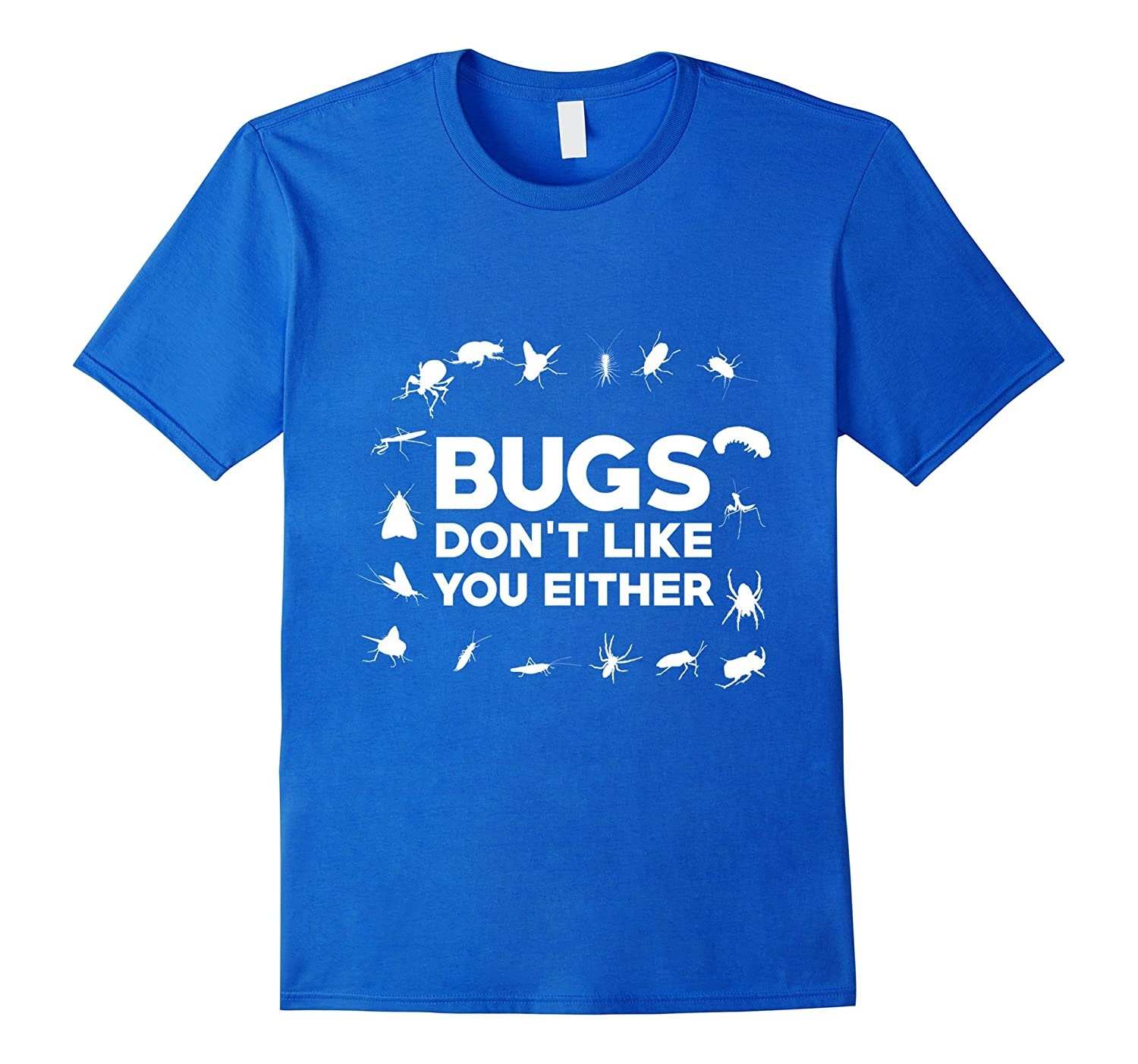Bugs dont like you either funny t shirt insect gift tee for I like insects shirt