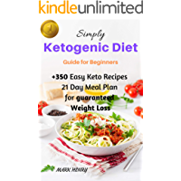 Keto: Simply Ketogenic Diet for Beginners: Guide to Ketogenic Diet for Beginners, +350 Easy Keto Recipes And 21 Day Meal Plan for Guaranteed Weight Loss