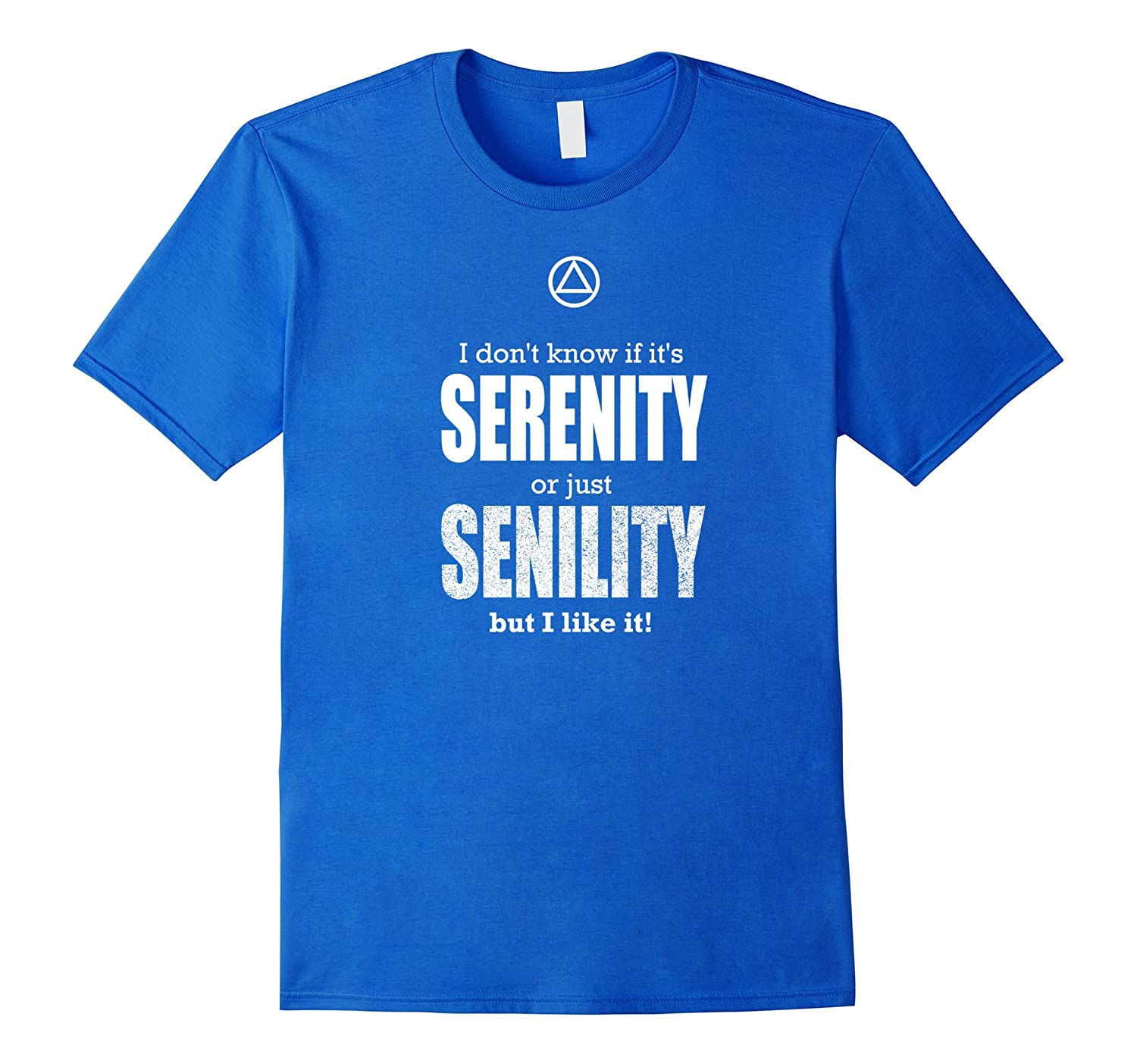 'Serenity Or Senility' – Funny AA 12 Step Recovery T-Shirt