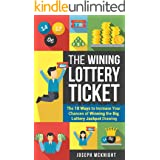 The Winning Lottery Ticket: The 10 Ways to Increase your Chances of Winning the Big Lottery Jackpot Drawing: Turn a Game of L