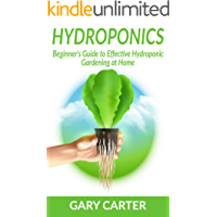 Hydroponics: Beginner's Guide to Effective Hydroponic Gardening at Home (English Edition)