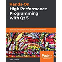 Hands-On High Performance Programming with Qt 5: Build cross-platform applications using concurrency, parallel programming, and memory management