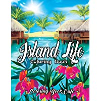 Island Life Coloring Book: An Adult Coloring Book Featuring Exotic Island Scenes, Peaceful Ocean Landscapes and Tropical…