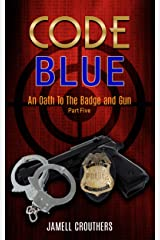 Code Blue: An Oath to the Badge and Gun Part 5 (Code Blue Series) Kindle Edition
