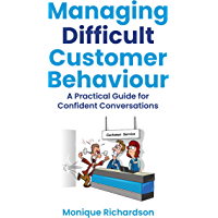 Managing Difficult Customer Behaviour: A Practical Guide for Confident Conversations
