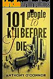 101 People to Kill Before I Die