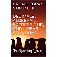 The Learning Library: Prealgebra, Volume II: Decimals, Algebraic Expressions, and Linear Equations