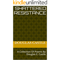 Shattered Resistance: A Collection Of Poems By Douglas E. Castle (English Edition)