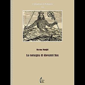 La consegna di Giovanni Sias (I Quaderni di Polimnia Vol. 6) (Italian Edition)