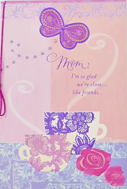 mom im so glad were close like friends mothers day