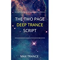 The Two Page Deep Trance Script: How to Quickly and Effortlessly Guide Your Hypnotic...