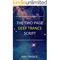 The Two Page Deep Trance Script: How to Quickly and Effortlessly Guide Your Hypnotic Subject into a State of Deep…